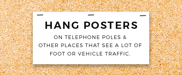 hang posters places that see a lot of traffic