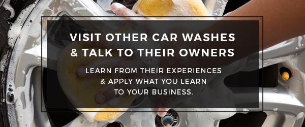 visit other car washes and talk to their owners